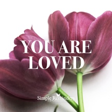 simple-reminders-you-are-loved-1a9j